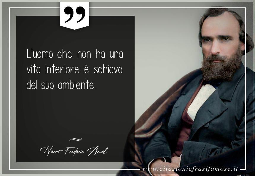 L'uomo che non ha una vita interiore è schiavo del suo ambiente.