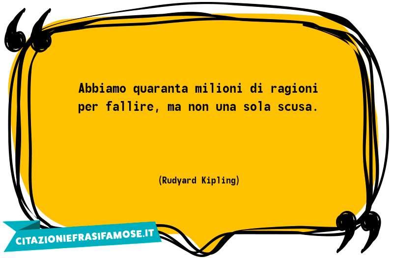 Abbiamo quaranta milioni di ragioni per fallire, ma non una sola scusa.