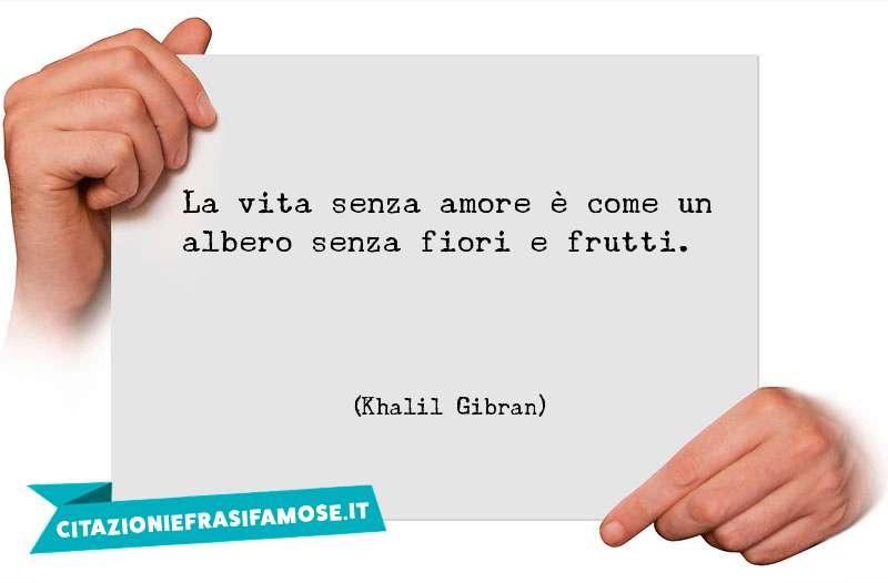 La vita senza amore è come un albero senza fiori e frutti.