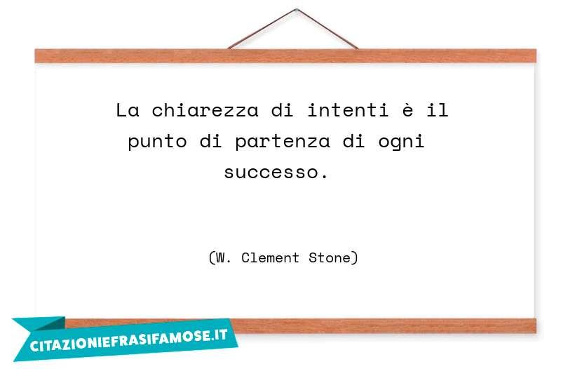 La chiarezza di intenti è il punto di partenza di ogni successo.